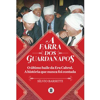 Farra dos Guardanapos, A -  O último baile da Era Cabral. A história que nunca foi contada.