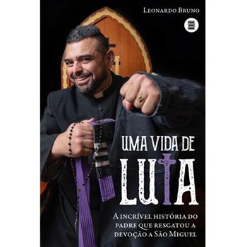 Vida de Luta, Uma -  a incrível história do padre que resgatou a devoção a São Miguel