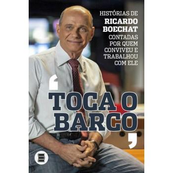 Toca o barco - histórias de Ricardo Boechat contadas por quem conviveu e trabalhou com ele