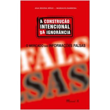 Construção Intencional da Ignorância, A: O mercado das informações falsas