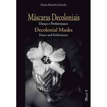 Máscaras Decoloniais: Dança e Performance (edição bilingue)
