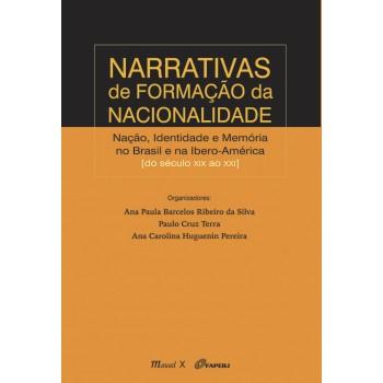 Narrativas de formação da nacionalidade: nação, identidade e memória no Brasil e na Ibero América do século XIX ao XXI