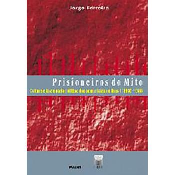 Prisioneiros do mito: Cultura e imaginário político dos comunistas no Brasil