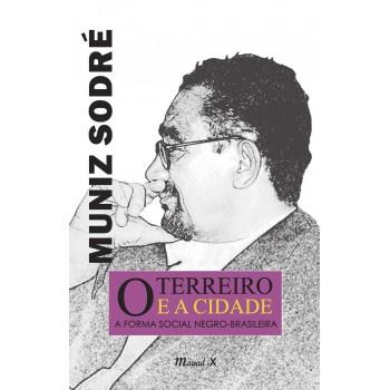 Terreiro e a Cidade, O: A forma social negro-brasileira -  Terreiro e a Cidade, O
