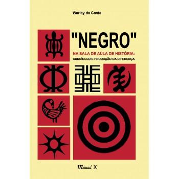 """""""Negro"""" na sala de aula de história: currículo e produção da diferença"""