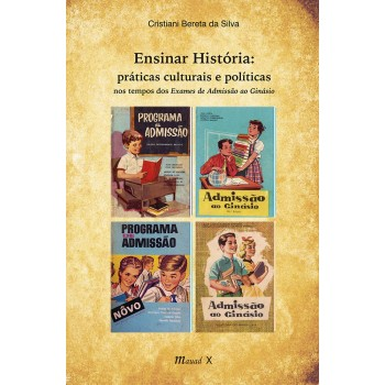 Ensinar História: práticas culturais e políticas nos tempos dos Exames de Admissão ao Ginásio