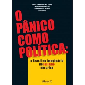 O pânico como política: o Brasil no imaginário do lulismo em crise