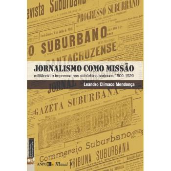 Jornalismo como Missão: Militância e Imprensa nos Subúrbios Cariocas, 1900-1920