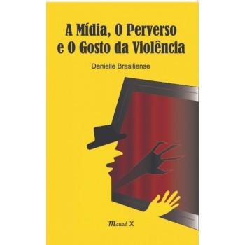 A mídia, o perverso e o gosto da violência