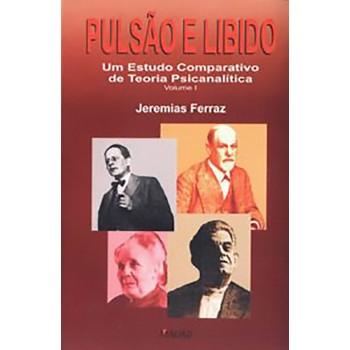 Pulsão e Libido: Um estudo comparativo de teoria psicanalítica