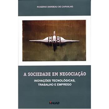 Sociedade em Negociação, A: Inovações Tecnológicas, Trabalho e Emprego