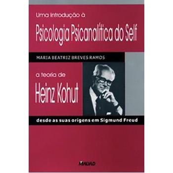 Uma Introdução à Psicologia Psicanalítica do Self: a teoria de Heinz Kohut