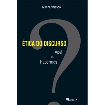 Etica do Discurso: Apel ou Habermas. 2a. edição