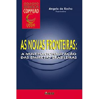 Novas Fronteiras, As: A multinacionalização das empresas brasileiras