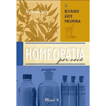 Homeopatia por você. Volume 2. Resfriado, Gripe, Pneumonia