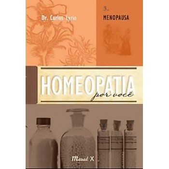 Homeopatia por você. Volume 3. Menopausa