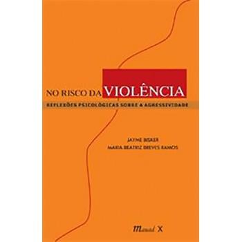 No Risco da Violência: Reflexões Psicológicas sobre a Agressividade