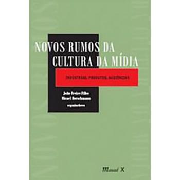 Novos Rumos da Cultura da Mídia: Indústrias, produtos, audiências