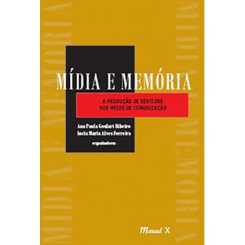 Mídia e Memória: A produção dos sentidos nos meios de Comunicação