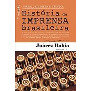 Jornal, História  e Técnica Vol.1: História da Imprensa Brasileira