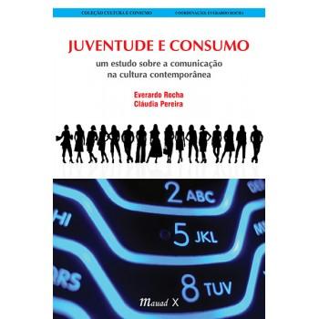 Juventude e Consumo: um estudo sobre a comunicação na cultura contemporânea