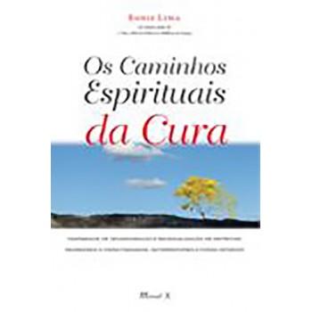 Os Caminhos Espirituais da Cura: fenômenos de incorporação e materialização de espíritos, regressão a vidas passadas, au
