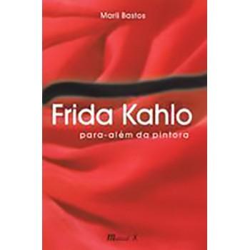Frida Kahlo: para além da pintora