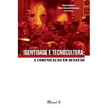 Identidade e Tecnocultura: A Comunicação em Questão
