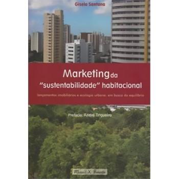Marketing da Sustentabilidade Habitacional: lançamentos imobiliários e ecologia urbana em busca do equilíbrio