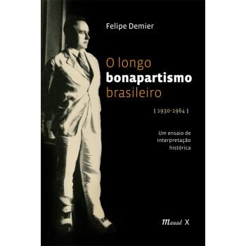 Longo Bonapartismo Brasileiro (1930-1964), O: um ensaio de interpretação histórica