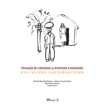 Privação de Liberdade ou Atentado à Dignidade: Escravidão Contemporânea