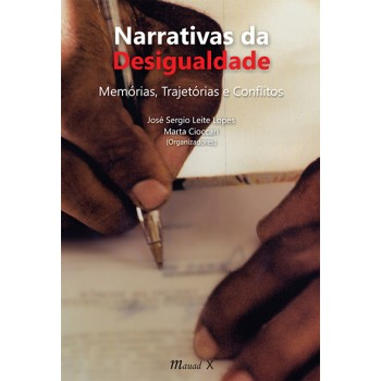 Narrativas da Desigualdade: Memórias, Trajetórias e Conflitos