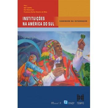 Instituições na América do Sul: Caminhos da Integração