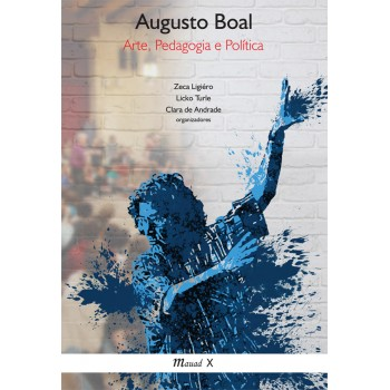 Augusto Boal: Arte, Pedagogia e Política