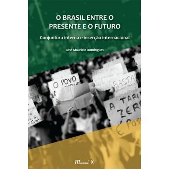 Brasil Entre o Presente e o Futuro, O: Conjuntura interna e inserção internacional