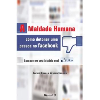 Maldade Humana, A: Como detonar uma pessoa no facebook baseado em uma história real