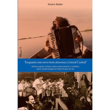 Enquanto este novo trem atravessa o Litoral Central: Música popular urbana, latino-americanismo e conflitos...