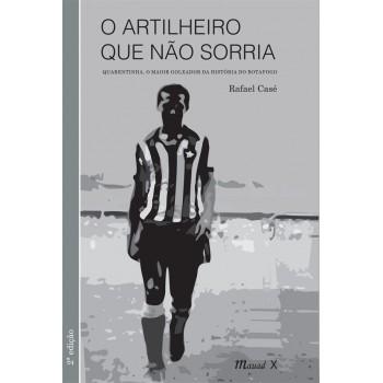 Artilheiro que não sorria, O: Quarentinha, o maior goleador da história do Botafogo