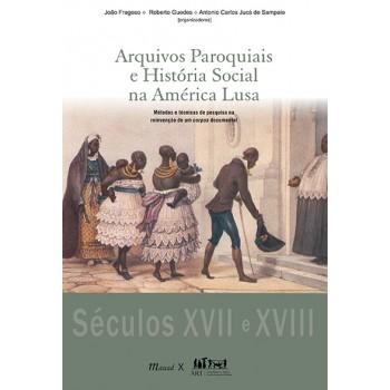 Arquivos paroquiais e história social na América Lusa: Métodos e técnicas de pesquisa na reinvenção de um corpus doc.