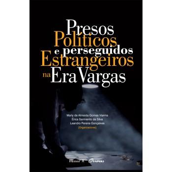 Presos Políticos e Perseguidos Estrangeiros na Era Vargas