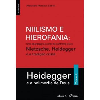 Niilismo e Hierofania Vol 2: uma abordagem a partir do confronto entre Nietzsche, Heidegger e a tradição cristã