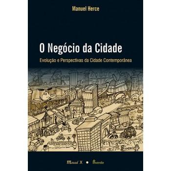 Negócio da Cidade, O: Evolução e perspectivas da Cidade Contemporânea -  Evolução e Perspectivas da Cidade Contemporânea