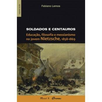 Soldados e Centauros: Educação, filosofia e messianismo no jovem Nietzsche, 1858 1869