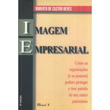 Imagem Empresarial: Como as organizações e as pessoas podem proteger e tirar partido do seu maior patrimônio, 4a. edição