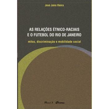 Relações Étnico-Raciais e o Futebol do Rio de Janeiro, As: Mitos, discriminação e mobilidade social