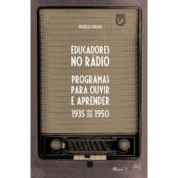 Educadores no Rádio: programas para ouvir e aprender 1935 a 1950 -  programas para ouvir e aprender 1935 a 1950