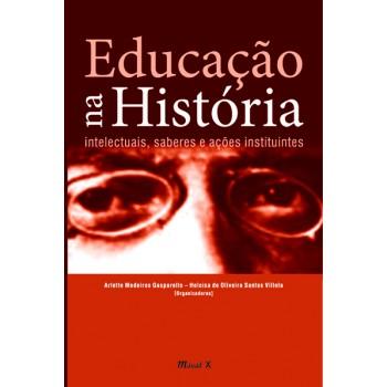 Educação na História: Intelectuais, saberes e ações instituintes