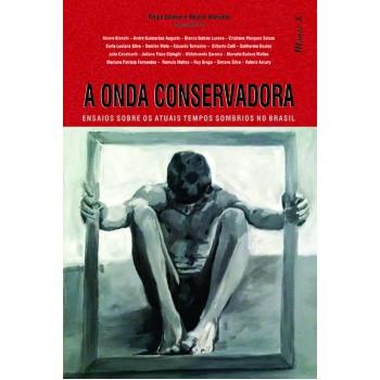 Onda Conservadora, A: ensaios sobre os atuais tempos sombrios no Brasil