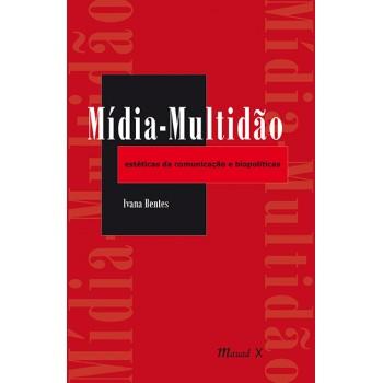 Mídia-Multidão: estéticas da comunicação e biopolíticas -  estéticas da comunicação e biopolíticas