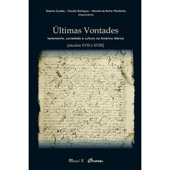 Últimas Vontades: Testamento, sociedade e cultura na América Ibérica séculos XVII e XVIII